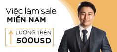 Tổng Hợp Các Việc Làm Sales khu vực miền Nam - Lương Trên 500 USD trong tháng 7
